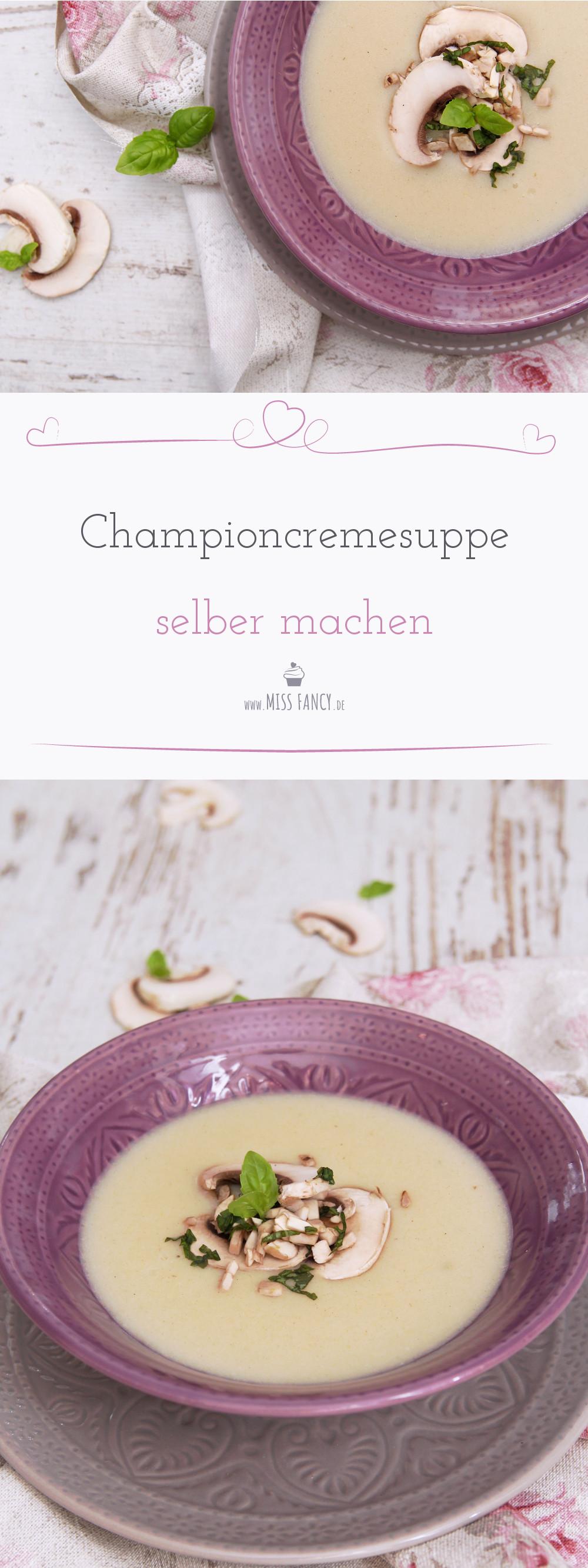 rezept championcremesuppe selber machen missfancy foodblog